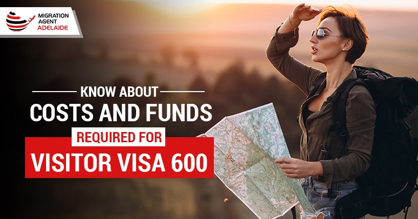 Know About Costs And Funds Required For Visitor Visa 600