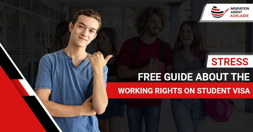 Stress Free Guide About The Working Rights On Student Visa