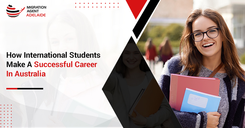 How International Students Can Make A Successful Career With A Student Visa Australia?